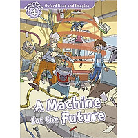Oxford Read and Imagine 4: A Machine for the Future (Audio Pack)