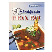 70 Món Đặc Sản Từ Thịt Heo, Bò (Tái Bản)