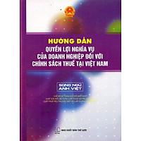 Hướng Dẫn Quyền Lợi Nghĩa Vụ Của Doanh Nghiệp Đối Với Chính Sách Thuế Tại Việt Nam (Song Ngữ Anh - Việt)