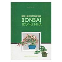 Những Loại Cây Dễ Trồng Thành Bonsai Trong Nhà