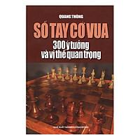 Sổ Tay Cờ Vua - 300 Ý Tưởng Và Vị Thế Quan Trọng