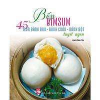 Bếp Dimsum - 45 Món Bánh Bao, Bánh Cuốn, Bánh Bột Tuyệt Ngon
