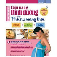 Cẩm Nang Dinh Dưỡng Cho Phụ Nữ Mang Thai