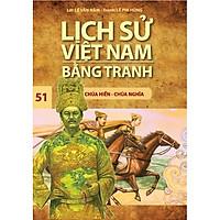 Lịch Sử Việt Nam Bằng Tranh (Tập 51) - Chúa Hiền Chúa Nghĩa (Tái Bản 2017)
