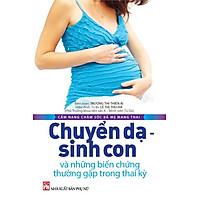 Chuyển Dạ - Sinh Con Và Những Biến Chứng Thường Gặp Trong Thai Kỳ