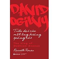 David Ogilvy - Triều Đại Của Một Ông Hoàng Quảng Cáo