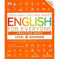 Tiếng Anh Cho Mọi Người - English For Everyone Level 2 Beginner Practice Book (Kèm CD)