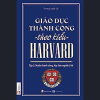 Giáo Dục Thành Công Theo Kiểu Harvard - Tập 2