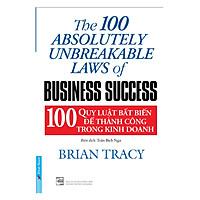 100 Quy Luật Bất Biến Để Thành Công Trong Kinh Doanh (Tái Bản 2016)