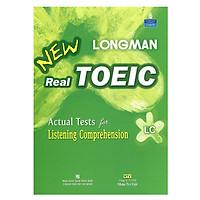 Longman New Real Toeic - Actual Tests For Listening Comprehension LC - Kèm 1 CD (Tái Bản)