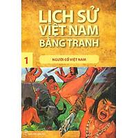 Lịch Sử Việt Nam Bằng Tranh Tập 1: Người Cổ Việt Nam (Tái Bản 2017)