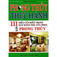 Phong Thủy Thực Hành - 111 Điều Cần Biết Trong Xây Dựng Nhà Cửa Theo Phong Thủy