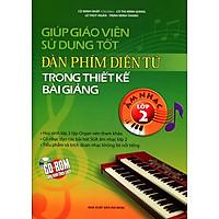Giúp Giáo Viên Sử Dụng Tốt Đàn Phím Điện Tử Trong Thiết Kế Bài Giảng Âm Nhạc Lớp 2 (Kèm CD)