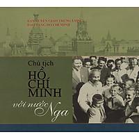 Chủ Tịch Hồ Chí Minh Với Nước Nga