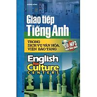 Giao Tiếp Tiếng Anh Trong Dịch Vụ Văn Hóa, Viện Bảo Tàng (Kèm CD)