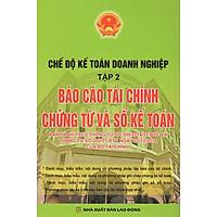 Chế Độ Kế Toán Doanh Nghiệp (Tập 2) - Báo Cáo Tài Chính Chứng Từ Và Sổ Kế Toán