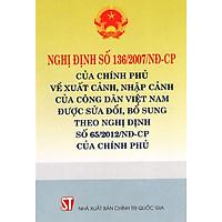 Nghị Định Số 136/2007/NĐ-CP Của Chính Phủ Về Xuất Cảnh, Nhập Cảnh Của Công Dân Việt Nam
