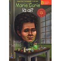 Bộ Sách Chân Dung Những Người Thay Đổi Thế Giới - Marie Curie Là Ai?