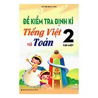 Đề Kiểm Tra Định Kì Tiếng Việt Và Toán 2 (Tập 1)