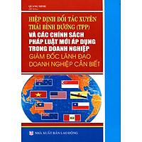 Hiệp Định Đối Tác Xuyên Thái Bình Dương Và Các Chính Sách Pháp Luật Mới Áp Dụng Trong Các Doanh Nghiệp