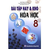 Bài Tập Hay Và Khó Hóa Học Lớp 8 (Tái Bản)