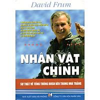 Nhân Vật Chính - Sự Thật Về Tổng Thống Bush Bên Trong Nhà Trắng