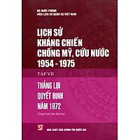 Lịch Sử Kháng Chiến Chống Mỹ Cứu Nước 1954 - 1975 (Tập VII) - Bìa Cứng