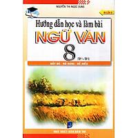 Hướng Dẫn Học Và Làm Bài Ngữ Văn Lớp 8 (Tập 1 + Tập 2)