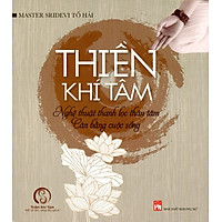 Thiền Khí Tâm - Nghệ Thuật Thanh Lọc Thân Tâm, Cân Bẳng Cuộc Sống