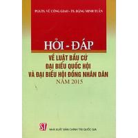 Hỏi - Đáp Luật Bầu Cử Đại Biểu Quốc Hội Và Hội Đồng Nhân Dân Năm 2015