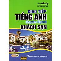 Giao Tiếp Tiếng Anh Chuyên Ngành Khách Sạn (Kèm CD)