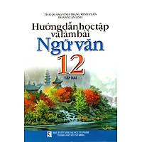 Hướng Dẫn Học Tập Và Làm Bài Ngữ Văn Lớp 12 (Tập 2)