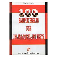 100 Sample Essays For IELTS & TOEFL - iBT Tests
