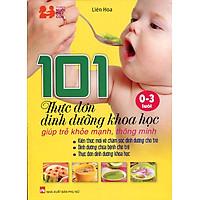 101 Thực Đơn Dinh Dưỡng Khoa Học Giúp Trẻ Khỏe Mạnh, Thông Minh (0-3 Tuổi)