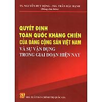 Quyết Định Toàn Quốc Kháng Chiến Của Đảng Cộng Sản Việt Nam Và Sự Vận Dụng Trong Giai Đoạn Hiện Nay