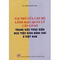 Vai Trò Của Cán Bộ Lãnh Đạo, Quản Lý Cấp Cơ Sở Trong Việc Thực Hiện Mục Tiêu Bình Đẳng Giới Ở Việt Nam