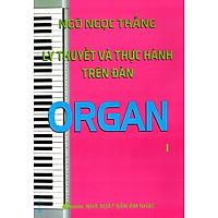 Lý Thuyết Và Thực Hành Trên Đàn Organ (Tập 1)