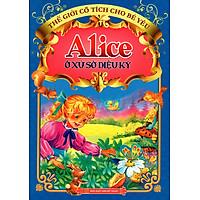 Thế Giới Cổ Tích Cho Bé Yêu  - Alice Ở Xứ Sở Diệu Kỳ