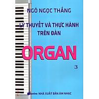 Lý Thuyết Và Thực Hành Trên Đàn Organ (Tập 3)