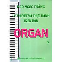 Lý Thuyết Và Thực Hành Trên Đàn Organ (Tập 5)