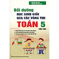 Bồi Dưỡng Học Sinh giỏi Qua Các Vòng Thi Toán Lớp 5 - Tập 2 (Tái Bản 2016)