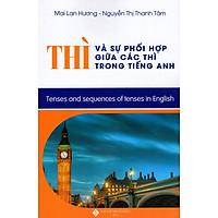 Thì Và Sự Phối Hợp Giữa Các Thì Trong Tiếng Anh