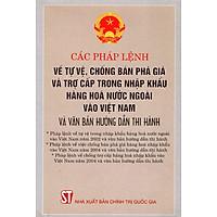 Các Pháp Lệnh Về Tự Vệ, Chống Bán Phá Giá Và Trợ Cấp Trong Nhập Khẩu Hàng Hóa Nước Ngoài Vào Việt Nam