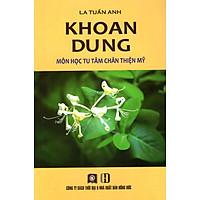 Khoan Dung - Môn Học Tu Tâm Chân Thiện Mỹ