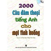 2000 Câu Đàm Thoại Tiếng Anh Cho Mọi Tình Huống - Kèm CD