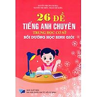26 Đề Tiếng Anh Chuyên THCS Bồi Dưỡng Học Sinh Giỏi