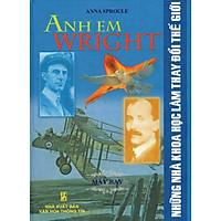 Những Nhà Khoa Học Làm Thay Đổi Thế Giới - Anh Em Wright - Máy Bay