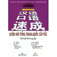 Luyện Nói Tiếng Trung Quốc Cấp Tốc (Trình Độ Tiền Trung Cấp) (Kèm CD)