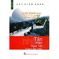 Bước Thịnh Suy Của Các Triều Đại Phong Kiến Trung Quốc (Tập 1): Nhà Tần, Nhà Hán, Ngụy - Tấn & Nam Bắc Triều