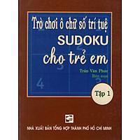 Trò Chơi Ô Chữ Trí Tuệ Sudoku Cho Trẻ Em (Tập 1)
